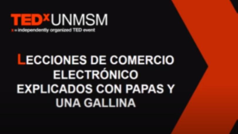 Presidente CAPECE en TEDxUNMSM: Lecciones del comercio electrónico explicado con papas y una gallina